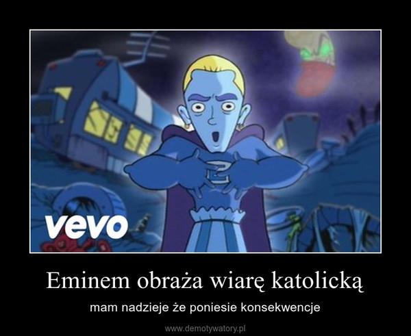 Eminem obraża wiarę katolicką – mam nadzieje że poniesie konsekwencje