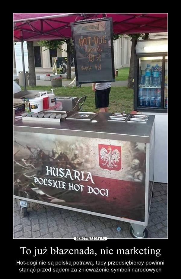 To już błazenada, nie marketing – Hot-dogi nie są polską potrawą, tacy przedsiębiorcy powinni stanąć przed sądem za znieważenie symboli narodowych