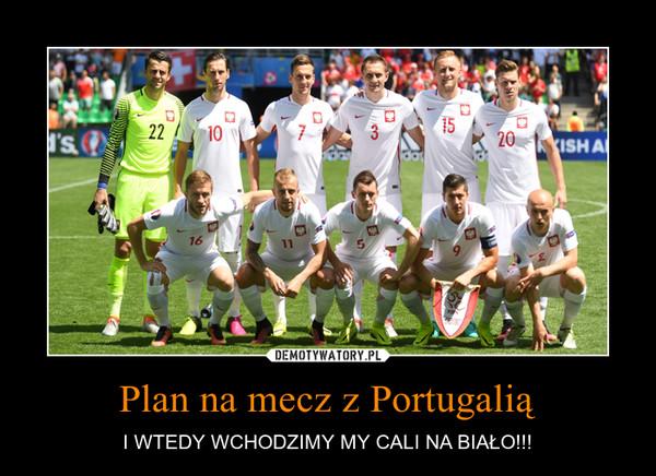 Plan na mecz z Portugalią – I WTEDY WCHODZIMY MY CALI NA BIAŁO!!!