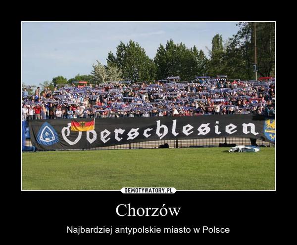 Chorzów – Najbardziej antypolskie miasto w Polsce