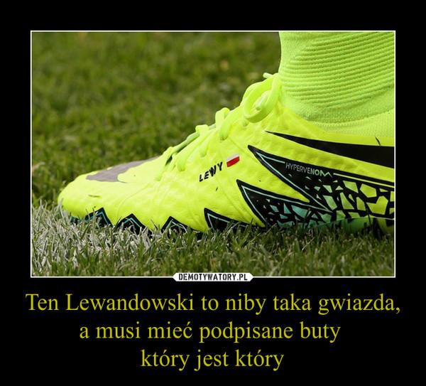 Ten Lewandowski to niby taka gwiazda, a musi mieć podpisane buty który jest który –