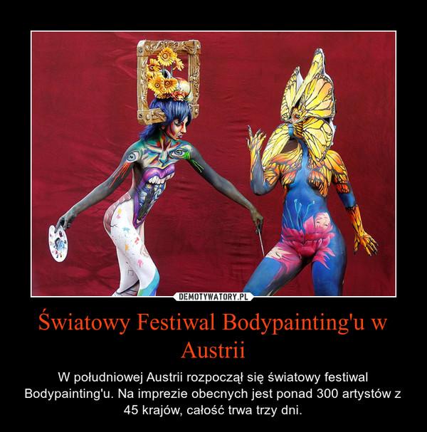 Światowy Festiwal Bodypainting'u w Austrii – W południowej Austrii rozpoczął się światowy festiwal Bodypainting'u. Na imprezie obecnych jest ponad 300 artystów z 45 krajów, całość trwa trzy dni.