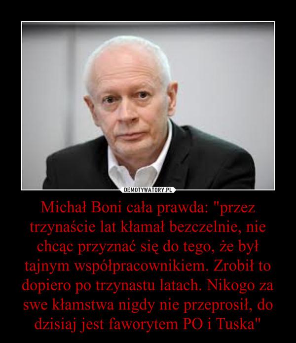 """Michał Boni cała prawda: """"przez trzynaście lat kłamał bezczelnie, nie chcąc przyznać się do tego, że był tajnym współpracownikiem. Zrobił to dopiero po trzynastu latach. Nikogo za swe kłamstwa nigdy nie przeprosił, do dzisiaj jest faworytem PO i Tusk –"""