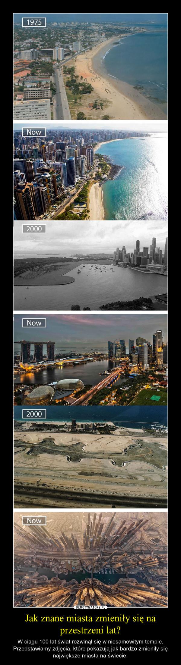 Jak znane miasta zmieniły się na przestrzeni lat? – W ciągu 100 lat świat rozwinął się w niesamowitym tempie. Przedstawiamy zdjęcia, które pokazują jak bardzo zmieniły się największe miasta na świecie.