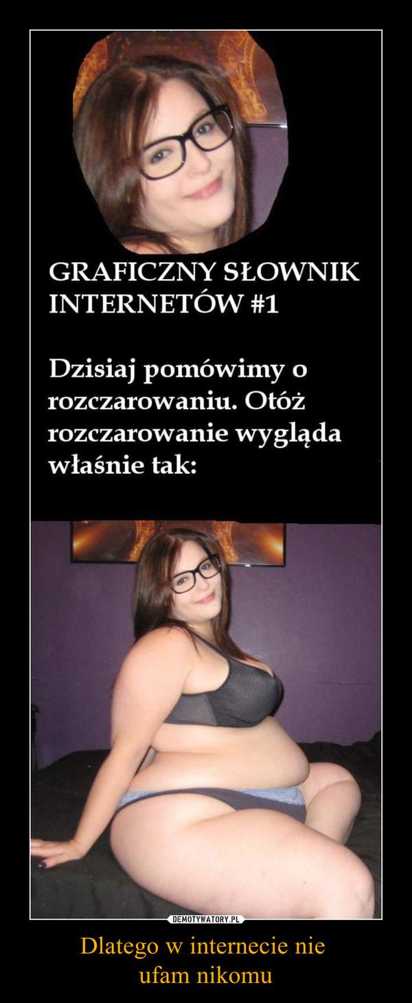 Dlatego w internecie nie ufam nikomu –