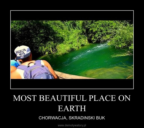 MOST BEAUTIFUL PLACE ON EARTH – CHORWACJA, SKRADINSKI BUK