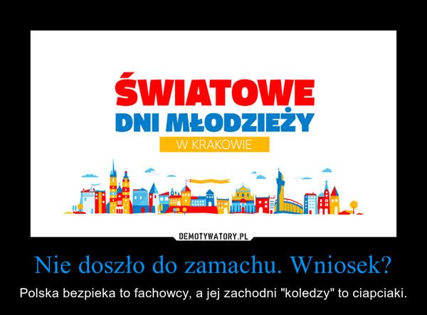 """Nie doszło do zamachu. Wniosek? – Polska bezpieka to fachowcy, a jej zachodni """"koledzy"""" to ciapciaki."""