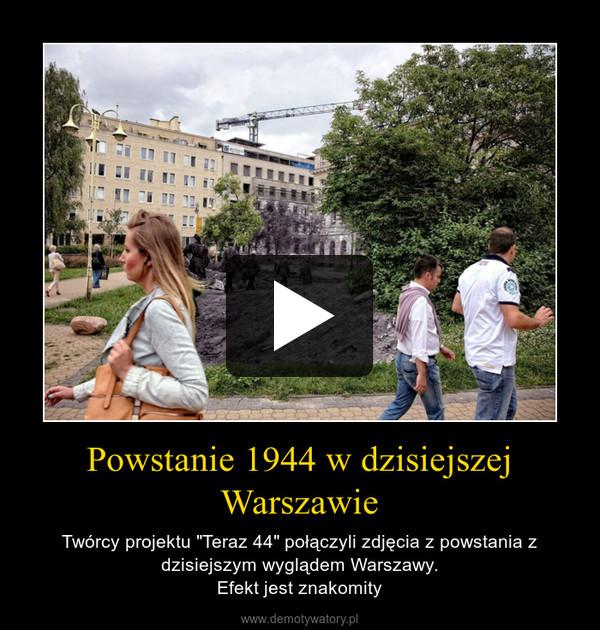 """Powstanie 1944 w dzisiejszej Warszawie – Twórcy projektu """"Teraz 44"""" połączyli zdjęcia z powstania z dzisiejszym wyglądem Warszawy.Efekt jest znakomity"""