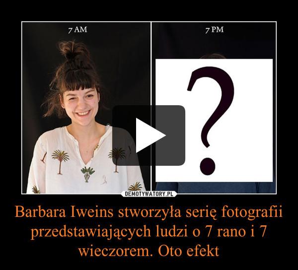 Barbara Iweins stworzyła serię fotografii przedstawiających ludzi o 7 rano i 7 wieczorem. Oto efekt –