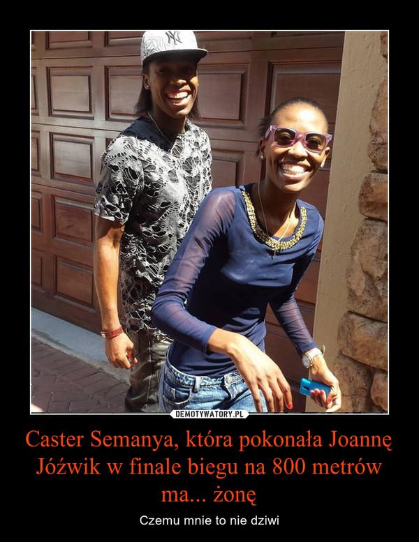 Caster Semanya, która pokonała Joannę Jóźwik w finale biegu na 800 metrów ma... żonę – Czemu mnie to nie dziwi