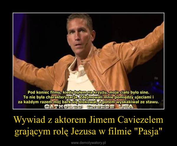 """Wywiad z aktorem Jimem Caviezelem grającym rolę Jezusa w filmie """"Pasja"""" –"""