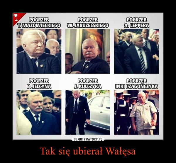 Tak się ubierał Wałęsa –