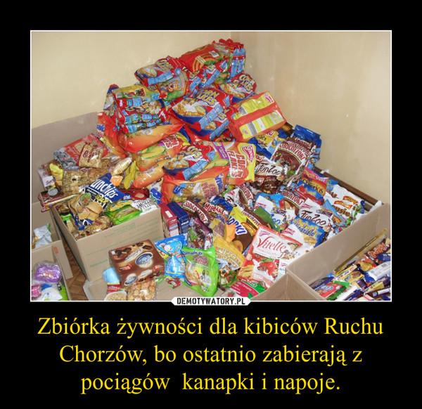 Zbiórka żywności dla kibiców Ruchu Chorzów, bo ostatnio zabierają z pociągów  kanapki i napoje. –