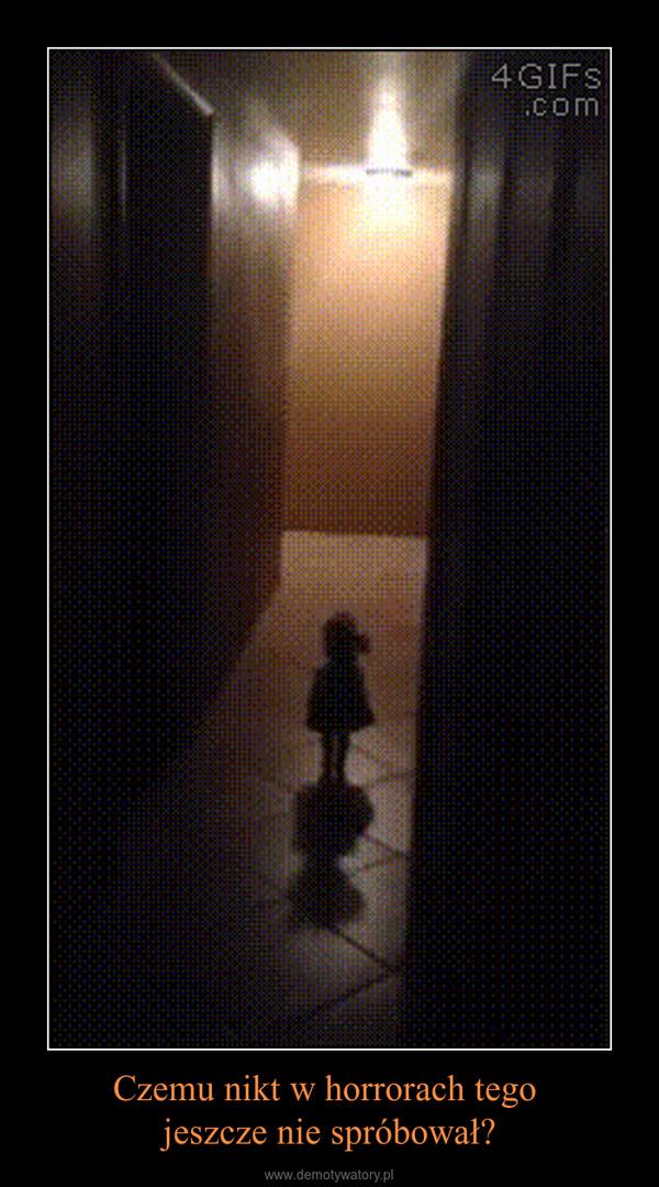Czemu nikt w horrorach tego jeszcze nie spróbował? –