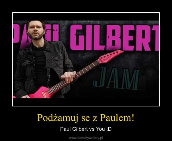 Podżamuj se z Paulem! – Paul Gilbert vs You :D