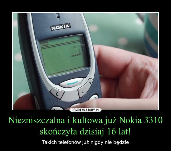 Niezniszczalna i kultowa już Nokia 3310 skończyła dzisiaj 16 lat! – Takich telefonów już nigdy nie będzie