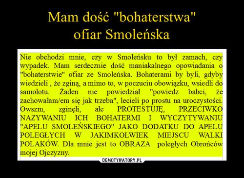 "Mam dość ""bohaterstwa"" ofiar Smoleńska"
