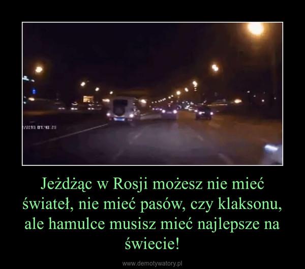 Jeżdżąc w Rosji możesz nie mieć świateł, nie mieć pasów, czy klaksonu, ale hamulce musisz mieć najlepsze na świecie! –