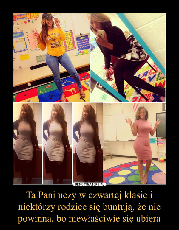 Ta Pani uczy w czwartej klasie i niektórzy rodzice się buntują, że nie powinna, bo niewłaściwie się ubiera –