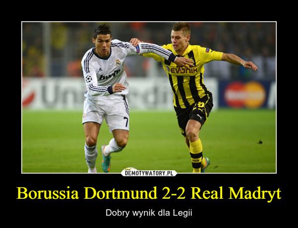 Borussia Dortmund 2-2 Real Madryt – Dobry wynik dla Legii