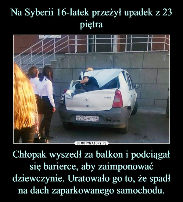 Na Syberii 16-latek przeżył upadek z 23 piętra Chłopak wyszedł za balkon i podciągał się barierce, aby zaimponować dziewczynie. Uratowało go to, że spadł na dach zaparkowanego samochodu.