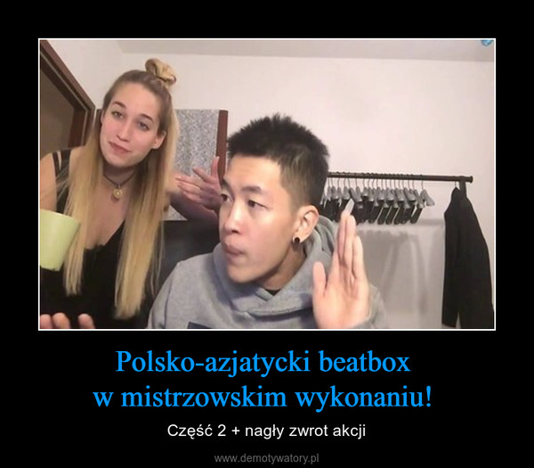 Polsko-azjatycki beatbox w mistrzowskim wykonaniu!  – Część 2 + nagły zwrot akcji