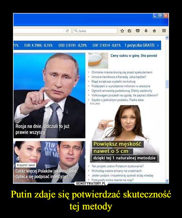 Putin zdaje się potwierdzać skuteczność tej metody –