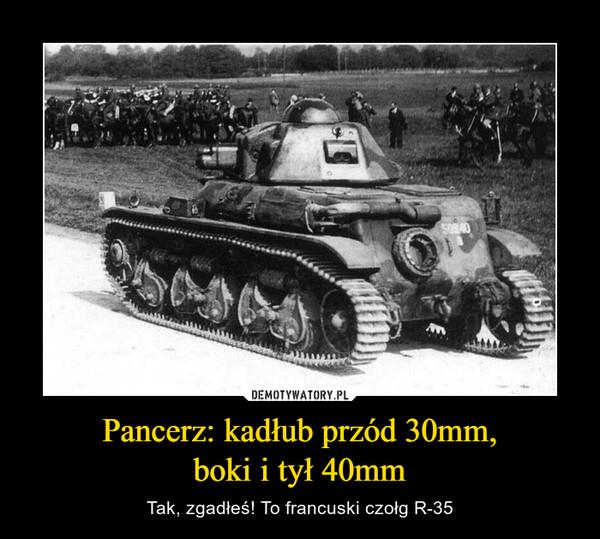 Pancerz: kadłub przód 30mm,boki i tył 40mm – Tak, zgadłeś! To francuski czołg R-35