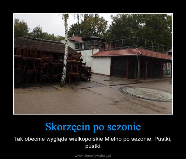 Skorzęcin po sezonie – Tak obecnie wygląda wielkopolskie Mielno po sezonie. Pustki, pustki
