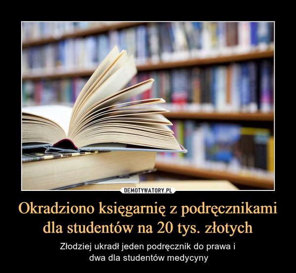 Okradziono księgarnię z podręcznikami dla studentów na 20 tys. złotych – Złodziej ukradł jeden podręcznik do prawa i dwa dla studentów medycyny