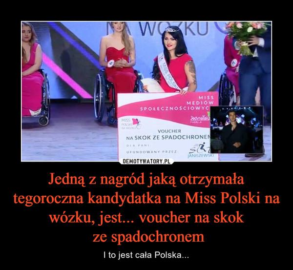 Jedną z nagród jaką otrzymała tegoroczna kandydatka na Miss Polski na wózku, jest... voucher na skok ze spadochronem – I to jest cała Polska... MISS MEDIÓW SPOŁECZNOŚCIOWYCHVOUCHER NA SKOK ZE SPADOCHRONEM