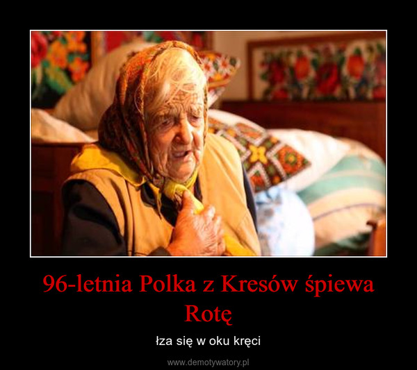 96-letnia Polka z Kresów śpiewa Rotę – łza się w oku kręci