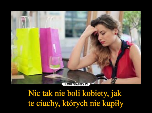 Nic tak nie boli kobiety, jak te ciuchy, których nie kupiły –