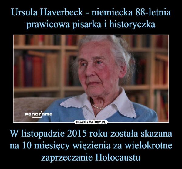 W listopadzie 2015 roku została skazana na 10 miesięcy więzienia za wielokrotne zaprzeczanie Holocaustu –
