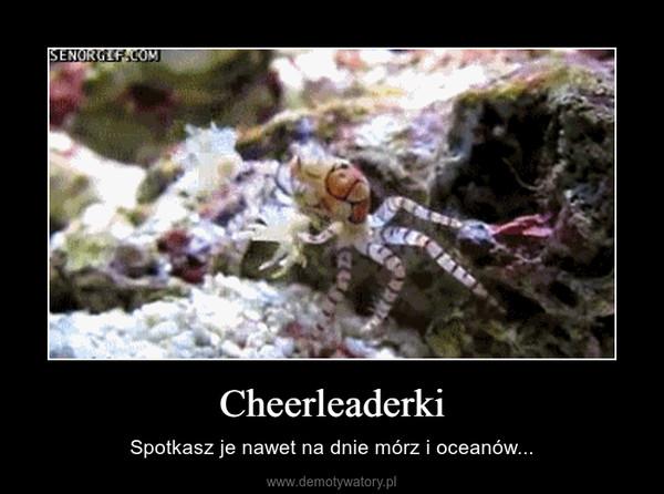 Cheerleaderki – Spotkasz je nawet na dnie mórz i oceanów...