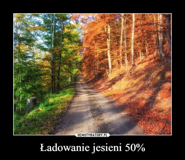Ładowanie jesieni 50% –