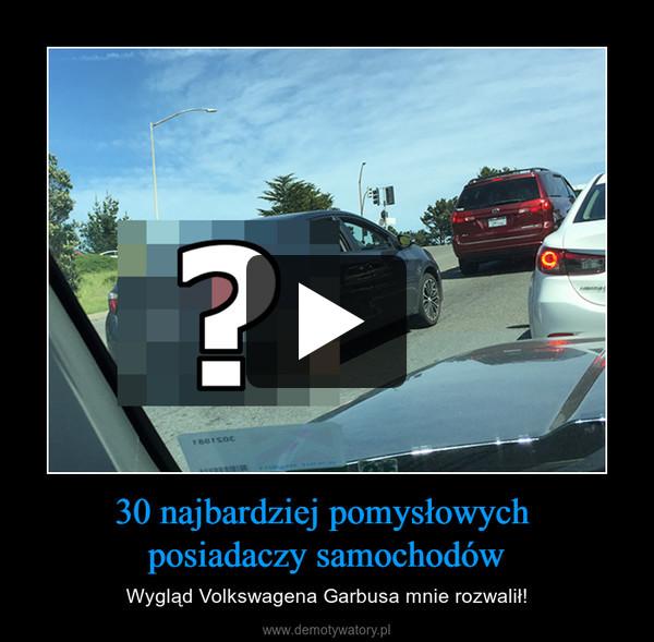 30 najbardziej pomysłowych posiadaczy samochodów – Wygląd Volkswagena Garbusa mnie rozwalił!