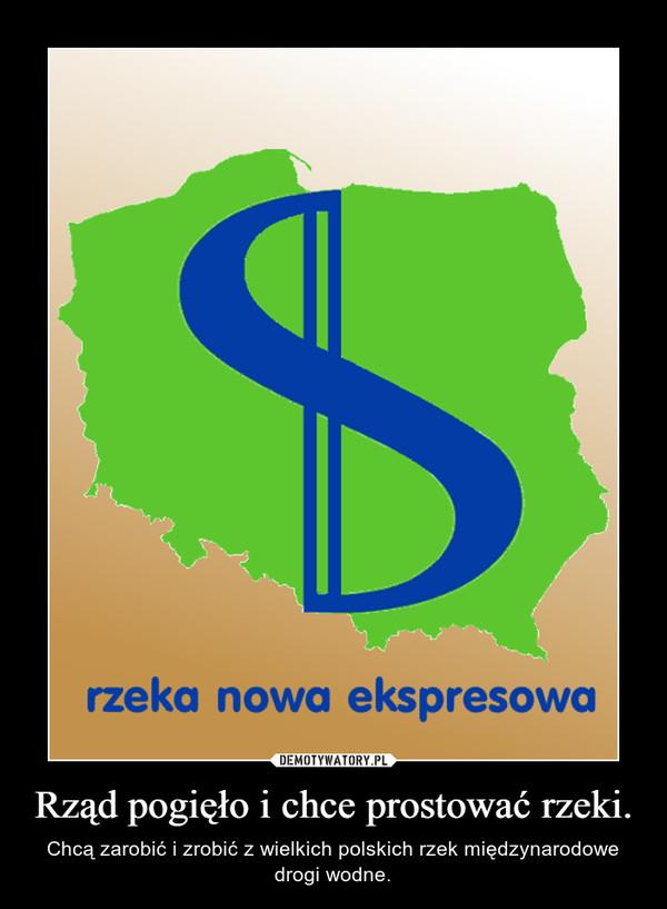 Rząd pogięło i chce prostować rzeki. – Chcą zarobić i zrobić z wielkich polskich rzek międzynarodowe drogi wodne.