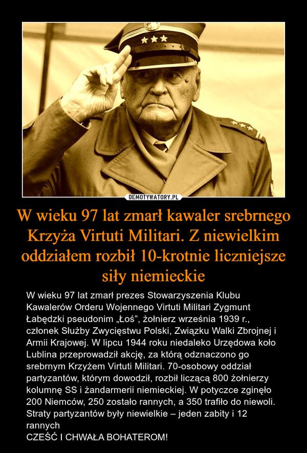 W wieku 97 lat zmarł kawaler srebrnego Krzyża Virtuti Militari. Z niewielkim oddziałem rozbił 10-krotnie liczniejsze siły niemieckie