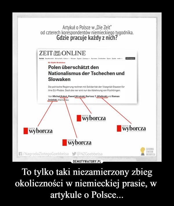 To tylko taki niezamierzony zbieg okoliczności w niemieckiej prasie, w  artykule o Polsce... –