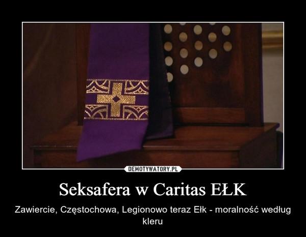 Seksafera w Caritas EŁK – Zawiercie, Częstochowa, Legionowo teraz Ełk - moralność według kleru