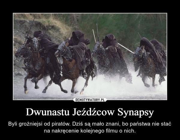 Dwunastu Jeźdźcow Synapsy – Byli groźniejsi od piratów. Dziś są mało znani, bo państwa nie stać na nakręcenie kolejnego filmu o nich.