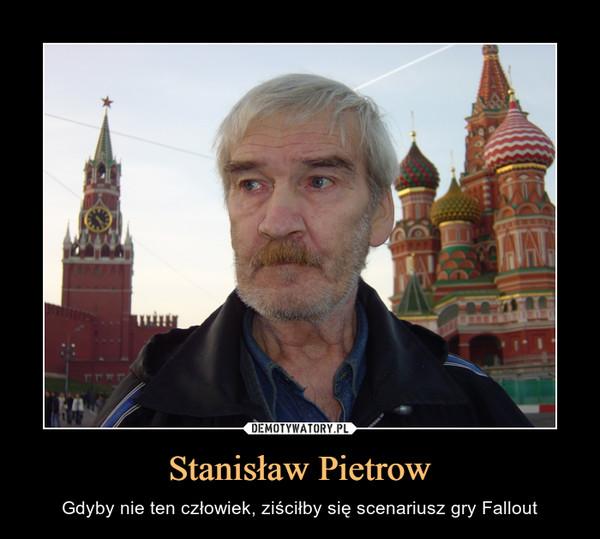 Stanisław Pietrow – Gdyby nie ten człowiek, ziściłby się scenariusz gry Fallout