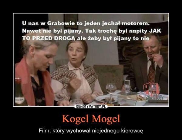 Kogel Mogel – Film, który wychował niejednego kierowcę U nas w Grabowie to jeden jechał motorem. Nawet nie był pijany. Tak trochę był napity JAK TO PRZED DROGĄ ale żeby był pijany to nie