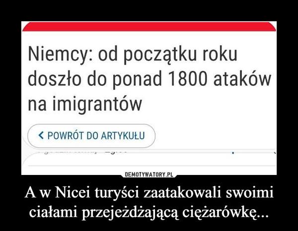A w Nicei turyści zaatakowali swoimi ciałami przejeżdżającą ciężarówkę... –  Niemcy: od początku roku doszło do ponad 1800 ataków na imigrantówPowrót do artykułu