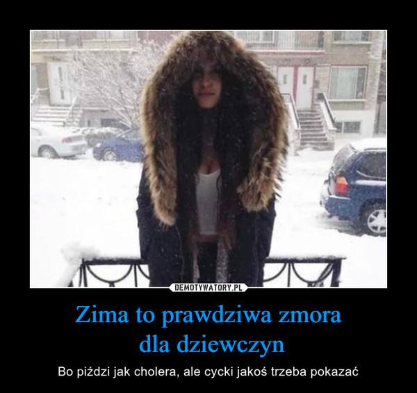 Zima to prawdziwa zmora dla dziewczyn – Bo piździ jak cholera, ale cycki jakoś trzeba pokazać