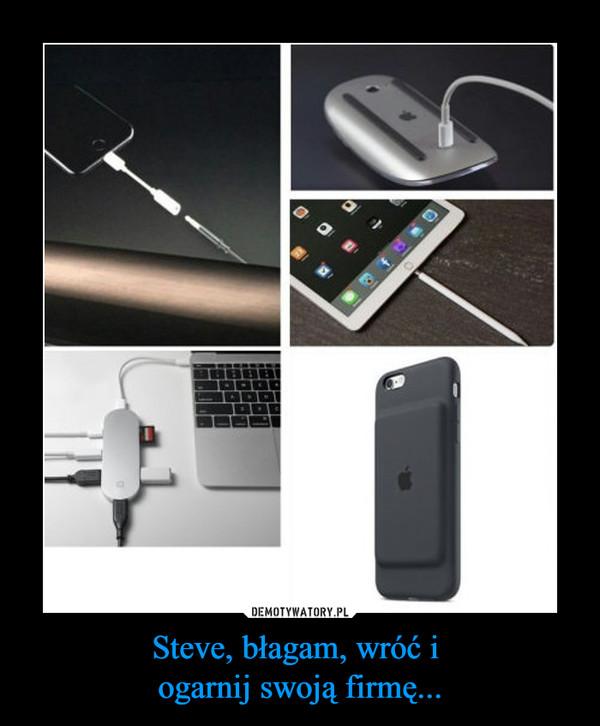 Steve, błagam, wróć i ogarnij swoją firmę... –