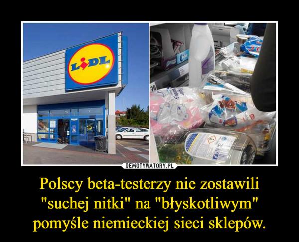 """Polscy beta-testerzy nie zostawili """"suchej nitki"""" na """"błyskotliwym"""" pomyśle niemieckiej sieci sklepów. –"""