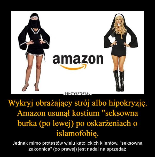 """Wykryj obrażający strój albo hipokryzję. Amazon usunął kostium """"seksowna burka (po lewej) po oskarżeniach o islamofobię. – Jednak mimo protestów wielu katolickich klientów, """"seksowna zakonnica"""" (po prawej) jest nadal na sprzedaż"""