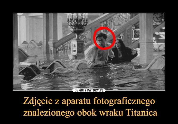 Zdjęcie z aparatu fotograficznego znalezionego obok wraku Titanica –